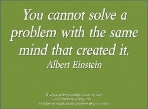 You cannot solve a problem with the same mind - snip
