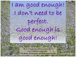 I am good enough. I don't need to be perfect.