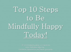 Top 10 Steps to be Mindfully Happy Today!